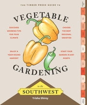 Timber Press Guide to Vegetable Gardening in the Southwest ebook by Trisha Shirey