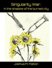 Singularity War: In the Shadow of the Burned City ebook by Joshua Patton
