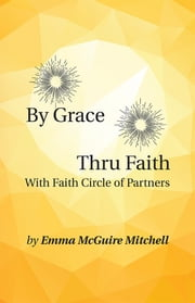 By Grace Thru Faith - With Faith Circle of Partners ebook by Emma McGuire Mitchell