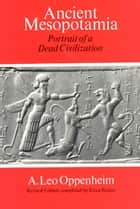 Ancient Mesopotamia ebook by A. Leo Oppenheim