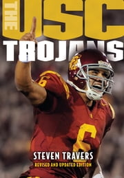 The USC Trojans - College Football's All-Time Greatest Dynasty ebook by Steven Travers