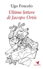 Ultime lettere di Jacopo Ortis ebook by Ugo Foscolo