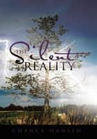 The Silent Reality ebook by Chance Hansen