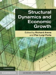 Structural Dynamics and Economic Growth ebook by Professor Richard Arena,Professor Pier Luigi Porta