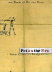 Pot on the Fire - Further Confessions of a Renegade Cook ebook by John Thorne,Matt Lewis Thorne