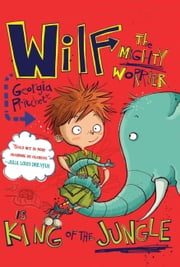 Wilf the Mighty Worrier: King of the Jungle ebook by Georgia Pritchett