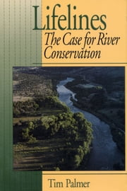 Lifelines - The Case For River Conservation ebook by Tim Palmer