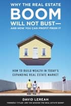 Why the Real Estate Boom Will Not Bust - And How You Can Profit from It ebook by David Lereah