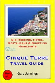 Cinque Terre, Italy Travel Guide - Sightseeing, Hotel, Restaurant & Shopping Highlights (Illustrated) ebook by Gary Jennings