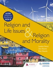 Religion & Life Issues and Religion & Morality - GCSE Religious Studies for AQA B ebook by Lesley Parry,Jan Hayes,Kim Hands