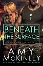 Beneath the Surface - A Gray Ghost Novel, #3 ebook by Amy McKinley
