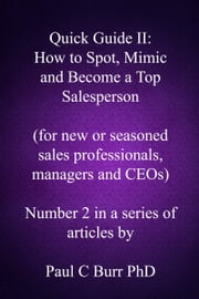 Quick Guide II: How to Spot, Mimic and Become a Top Salesperson ebook by Paul C Burr