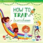 How to Trap a Leprechaun ebook by Sue Fliess, Emma Randall