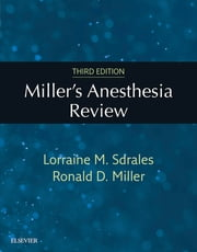 Miller's Anesthesia Review E-Book ebook by Lorraine M Sdrales, MD, Ronald D. Miller,...