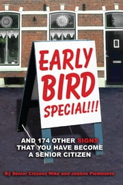 Early Bird Special!!! And 174 Other Signs that You Have Become a Senior Citizen ebook by Mike; Jeanne Piedmonte