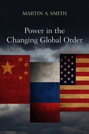 Power in the Changing Global Order - The US, Russia and China ebook by Martin A. Smith