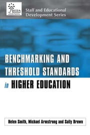Benchmarking and Threshold Standards in Higher Education ebook by Armstrong, Michael (University of Northumbria),Brown, Sally (Director, Members Services, Institute of Learning and Teaching),Smith, Helen (University of Northumbria)
