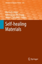 Self-healing Materials ebook by Martin D. Hager,Sybrand van der Zwaag,Ulrich S. Schubert