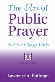 Art of Public Prayer, 2nd Ed.: Not for Clergy Only ebook by Lawrence A. Hoffman