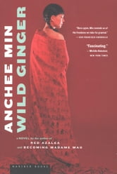 Wild Ginger - A Novel ebook by Anchee Min