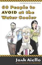 60 People to Avoid at the Water Cooler ebook by Josh Aiello