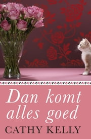 Dan komt alles goed ebook by Cathy Kelly