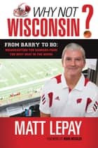 Why Not Wisconsin? ebook by Matt Lepay,Brad Nessler