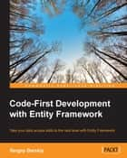 Code-First Development with Entity Framework ebook by Sergey Barskiy