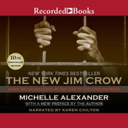 The New Jim Crow - Mass Incarceration in the Age of Colorblindness, 10th Anniversary Edition audiobook by Michelle Alexander