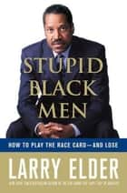 Stupid Black Men ebook by Larry Elder