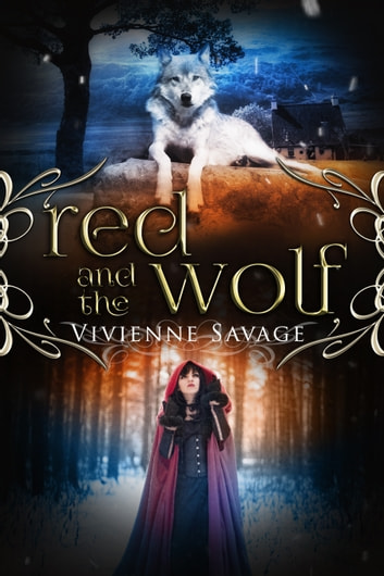 Red and the Wolf - An Adult Fairytale Romance ebook by Vivienne Savage