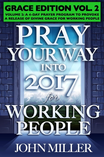 Pray Your Way Into 2017 for Working People (Grace Edition) Volume 2 ebook by John Miller
