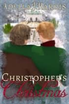 Christopher's Christmas ebook by Adella J. Harris