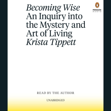 Becoming Wise - An Inquiry into the Mystery and Art of Living audiobook by Krista Tippett