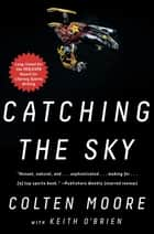 Catching the Sky ebook by Colten Moore, Keith O'Brien
