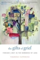 The Gifts of Grief - Finding Light in the Darkness of Loss ebook by