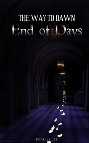 The Way To Dawn: End of Days ebook by Charles Lee