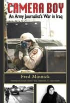 Camera Boy - An Army Journalist's War in Iraq ebook by Fred Minnick