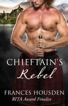 Chieftain's Rebel ebook by Frances Housden