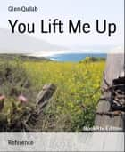 You Lift Me Up ebook by Glen Quilab