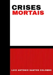 Crises Mortais ebook by Luiz Antonio Santos Colombo