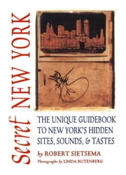 Secret New York: The Unique Guidebook to New York's Hidden Sites, Sounds, and Tastes ebook by Sietsema, Robert