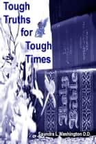 Tough Truths for Tough Times ebook by Saundra L. Washington D.D.