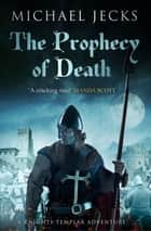 The Prophecy of Death (Last Templar Mysteries 25) - A thrilling medieval adventure ebook by Michael Jecks