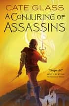 A Conjuring of Assassins ebook by Cate Glass