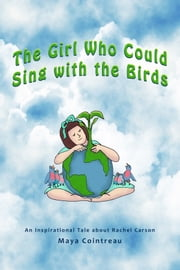 The Girl Who Could Sing with the Birds: An Inspirational Tale about Rachel Carson ebook by Maya Cointreau