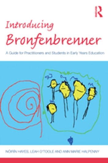 Introducing Bronfenbrenner - A Guide for Practitioners and Students in Early Years Education ebook by Nóirín Hayes,Leah O'Toole,Ann Marie Halpenny