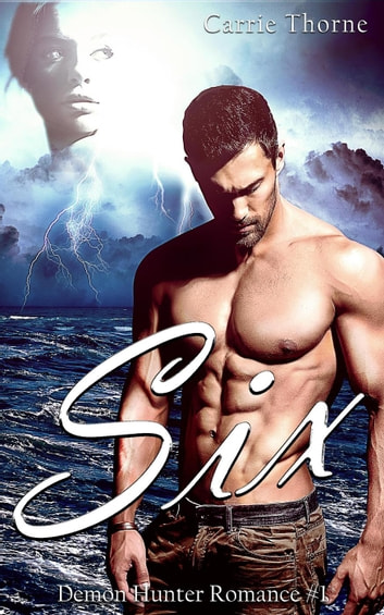 Six - Demon Hunter Romance, #1 ebook by Carrie Thorne