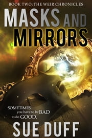 Masks and Mirrors, Book Two: The Weir Chronicles ebook by Sue Duff