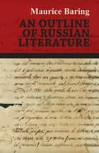 An Outline Of Russian Literature ebook by Maurice Baring